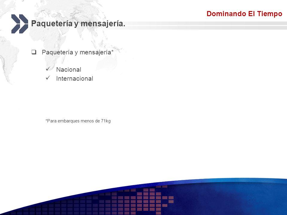 Add your company slogan LOGO Paquetería y mensajería. Paquetería y mensajería* Nacional Internacional *Para embarques menos de 71kg Dominando El Tiemp
