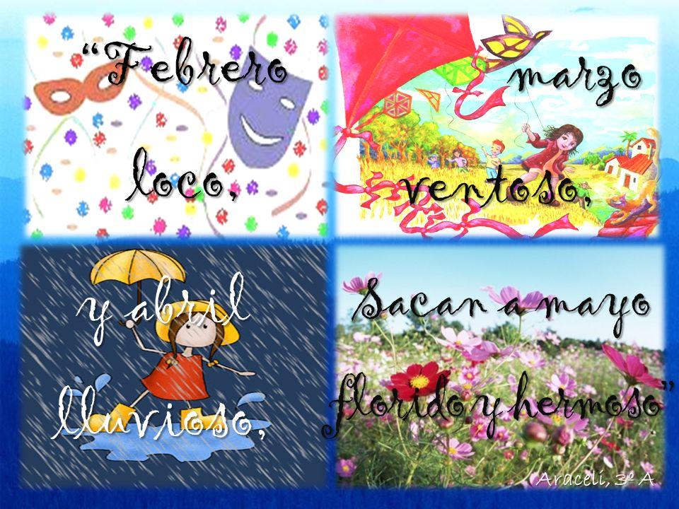 Febrero loco, marzo ventoso, y abril lluvioso, Sacan a mayo florido y hermoso Araceli, 3º A