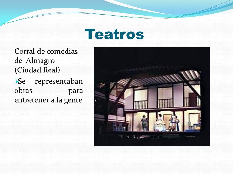 Teatros Corral de comedias de Almagro (Ciudad Real) Se representaban obras para entretener a la gente