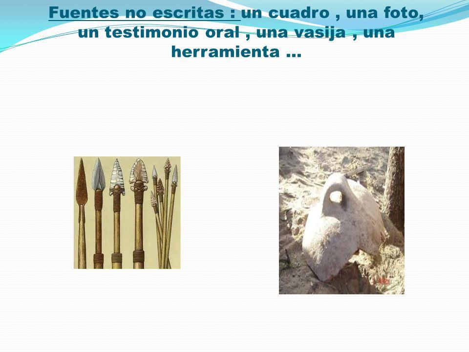 Fuentes no escritas : un cuadro, una foto, un testimonio oral, una vasija, una herramienta …