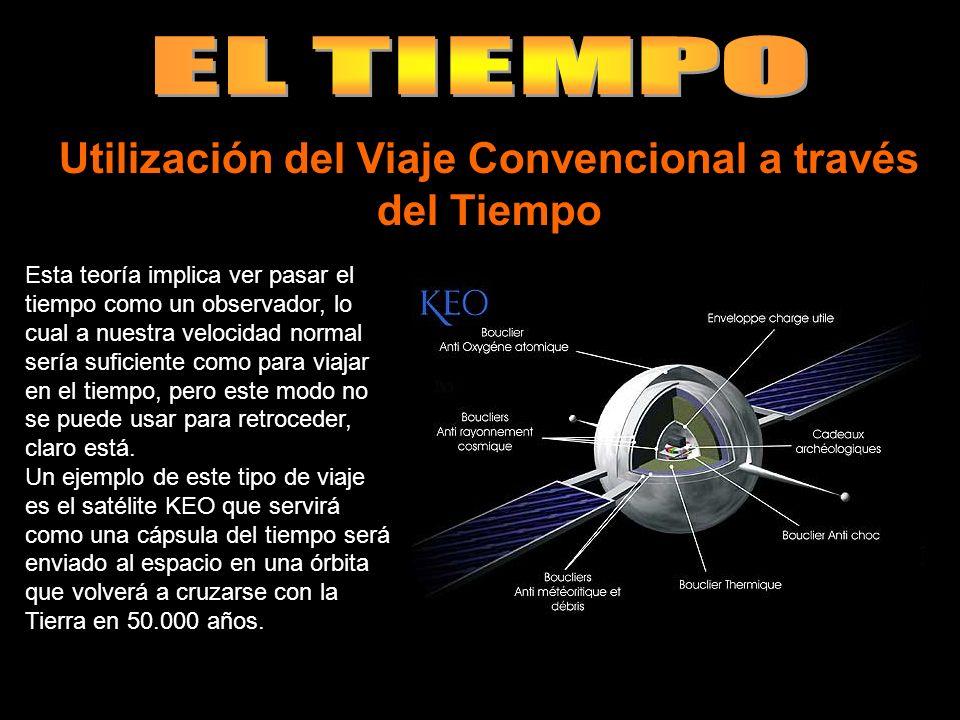 Utilización del Viaje Convencional a través del Tiempo Esta teoría implica ver pasar el tiempo como un observador, lo cual a nuestra velocidad normal sería suficiente como para viajar en el tiempo, pero este modo no se puede usar para retroceder, claro está.