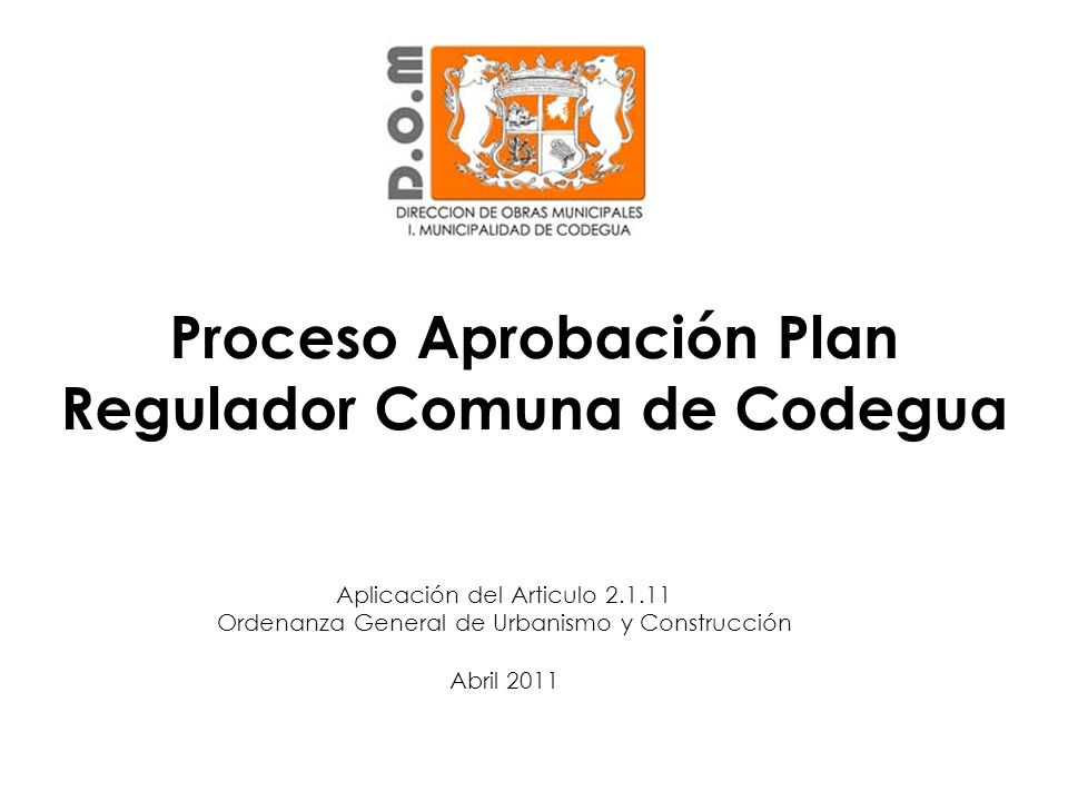Proceso Aprobación Plan Regulador Comuna de Codegua Aplicación del Articulo 2.1.11 Ordenanza General de Urbanismo y Construcción Abril 2011