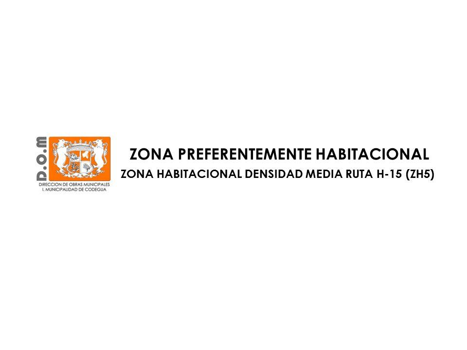 ZONA PREFERENTEMENTE HABITACIONAL ZONA HABITACIONAL DENSIDAD MEDIA RUTA H-15 (ZH5)