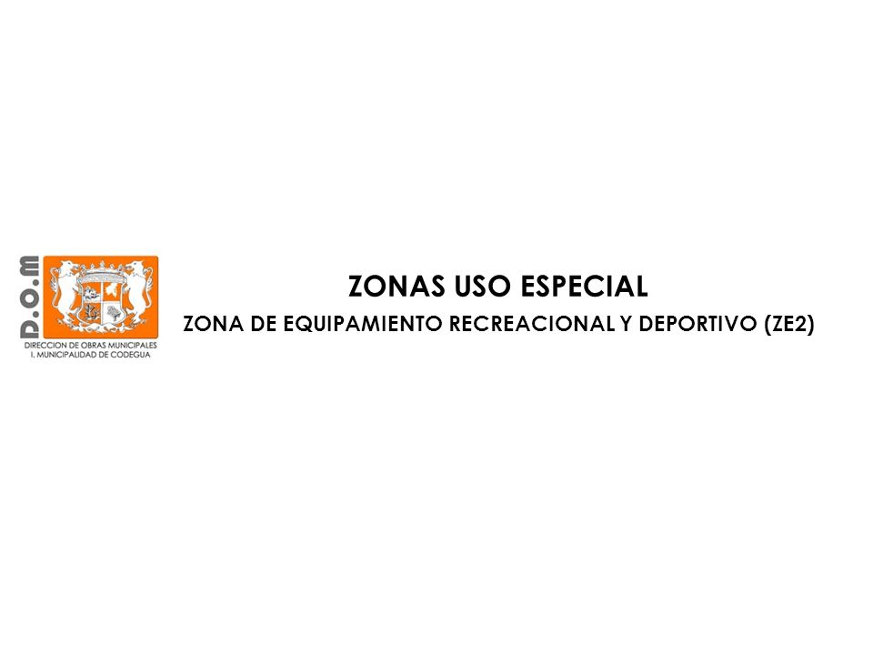 ZONAS USO ESPECIAL ZONA DE EQUIPAMIENTO RECREACIONAL Y DEPORTIVO (ZE2)
