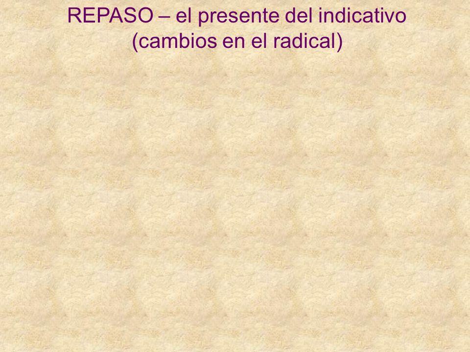 REPASO – el presente del indicativo (cambios en el radical)