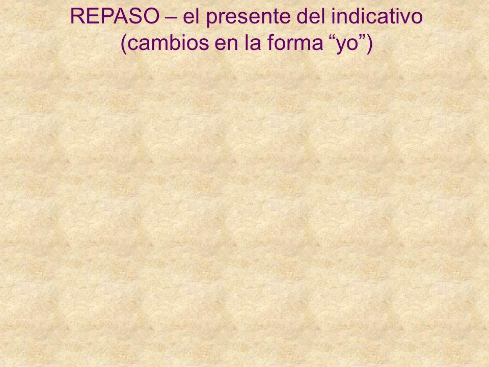 REPASO – el presente del indicativo (cambios en la forma yo)