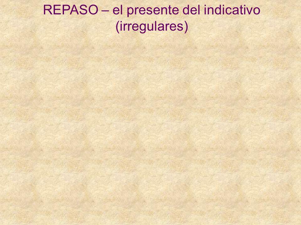REPASO – el presente del indicativo (irregulares)