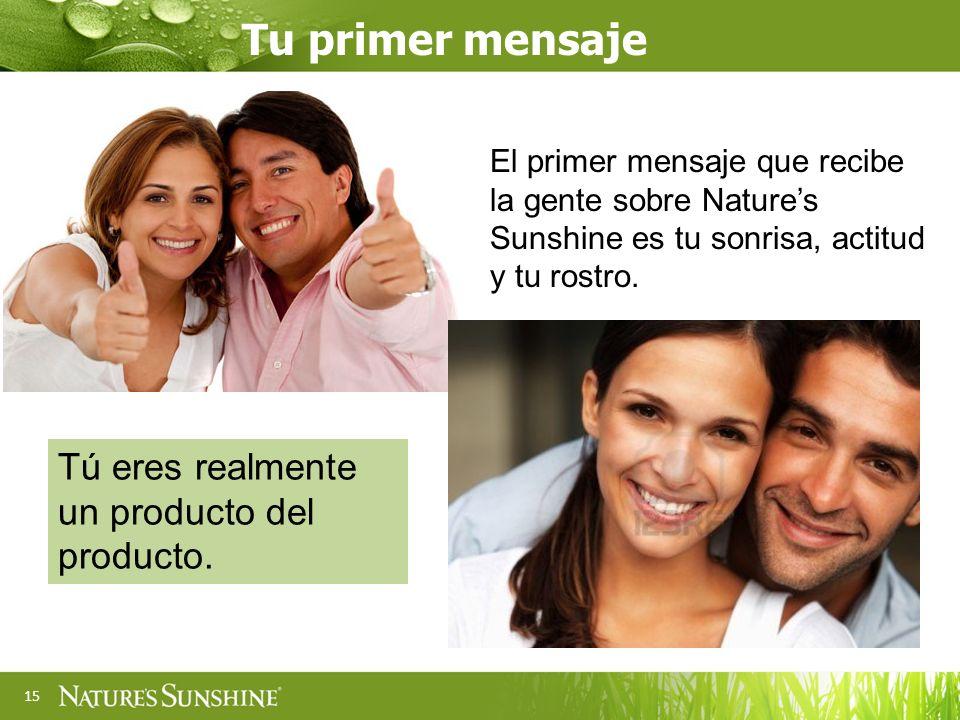 15 El primer mensaje que recibe la gente sobre Natures Sunshine es tu sonrisa, actitud y tu rostro. Tu primer mensaje Tú eres realmente un producto de
