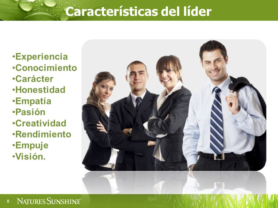 8 Características del líder Experiencia Conocimiento Carácter Honestidad Empatía Pasión Creatividad Rendimiento Empuje Visión.