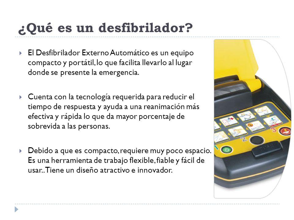 ¿Qué es un desfibrilador? El Desfibrilador Externo Automático es un equipo compacto y portátil, lo que facilita llevarlo al lugar donde se presente la