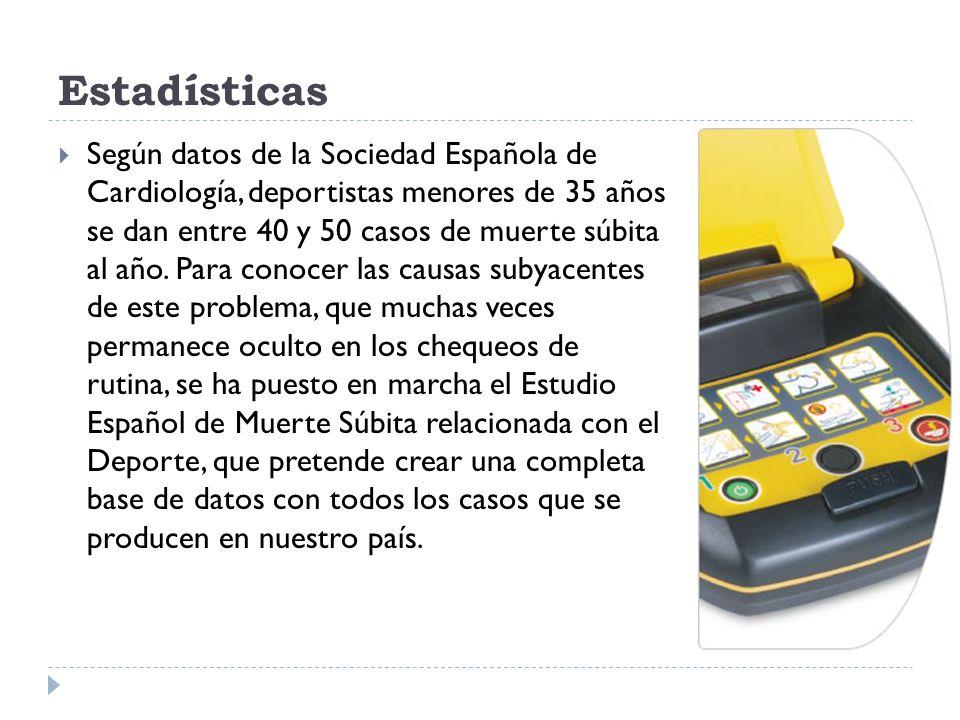Estadísticas Según datos de la Sociedad Española de Cardiología, deportistas menores de 35 años se dan entre 40 y 50 casos de muerte súbita al año. Pa