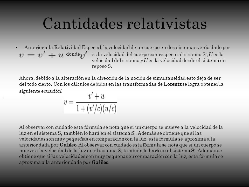 Cantidades relativistas Anterior a la Relatividad Especial, la velocidad de un cuerpo en dos sistemas venía dado por ; donde es la velocidad del cuerp