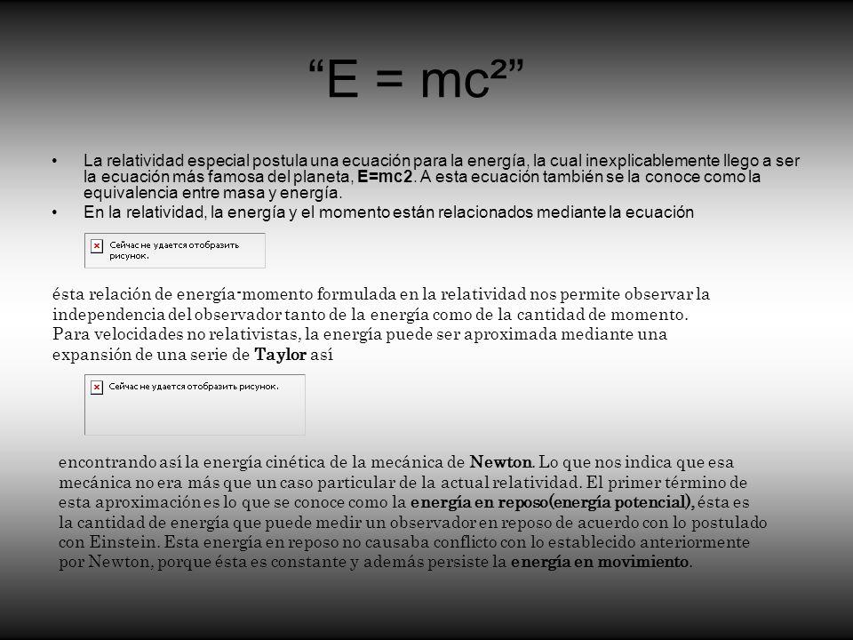 E = mc² La relatividad especial postula una ecuación para la energía, la cual inexplicablemente llego a ser la ecuación más famosa del planeta, E=mc2.