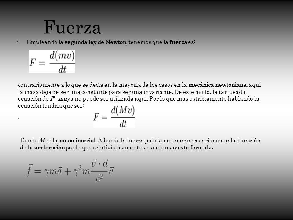 Fuerza Empleando la segunda ley de Newton, tenemos que la fuerza es:, contrariamente a lo que se decía en la mayoría de los casos en la mecánica newto