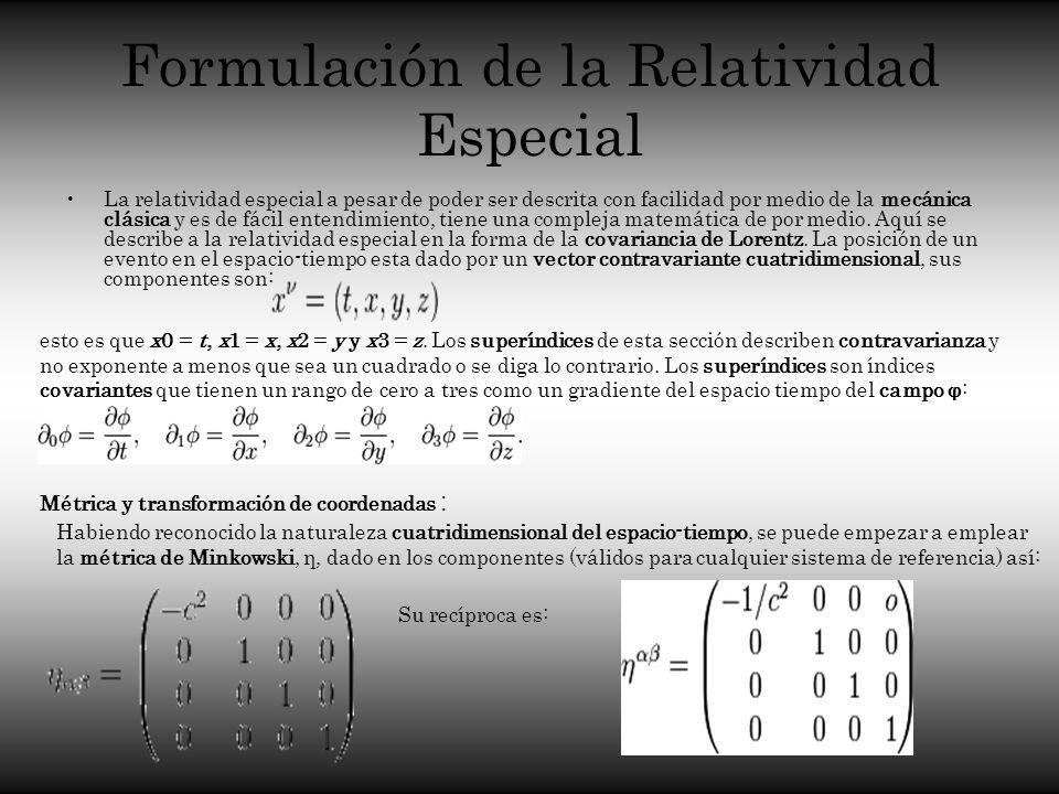Formulación de la Relatividad Especial La relatividad especial a pesar de poder ser descrita con facilidad por medio de la mecánica clásica y es de fá