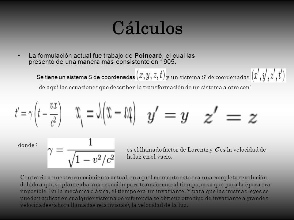 Cálculos La formulación actual fue trabajo de Poincaré, el cual las presentó de una manera más consistente en 1905. Se tiene un sistema S de coordenad