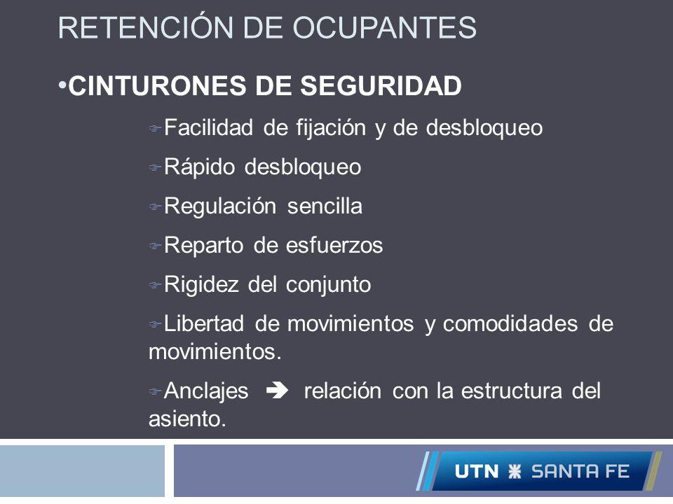 RETENCIÓN DE OCUPANTES CINTURONES DE SEGURIDAD Facilidad de fijación y de desbloqueo Rápido desbloqueo Regulación sencilla Reparto de esfuerzos Rigide