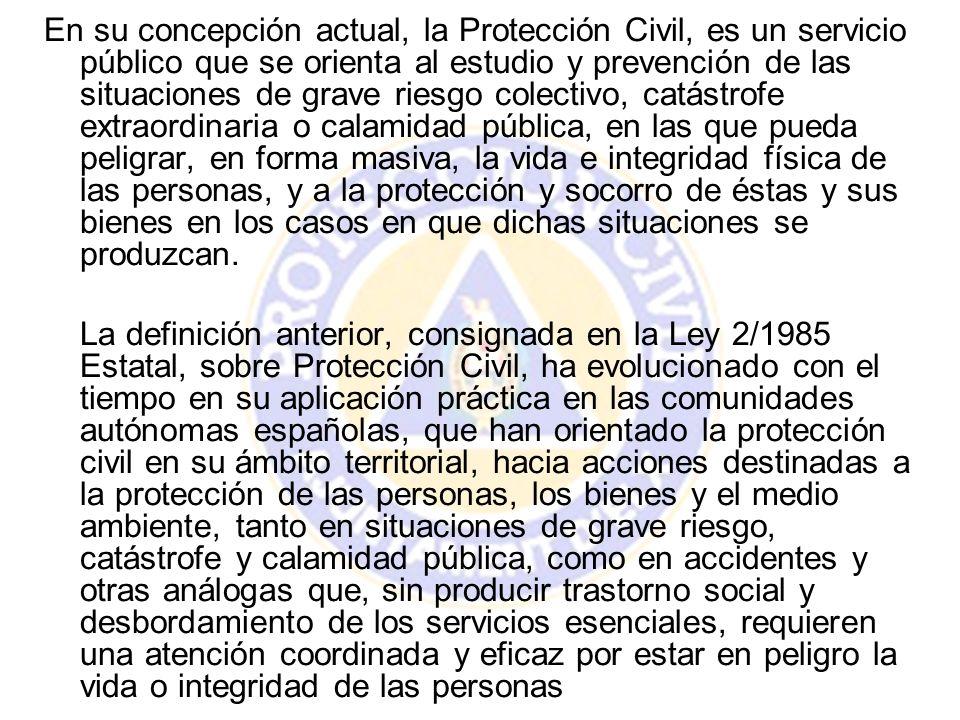 En su concepción actual, la Protección Civil, es un servicio público que se orienta al estudio y prevención de las situaciones de grave riesgo colecti