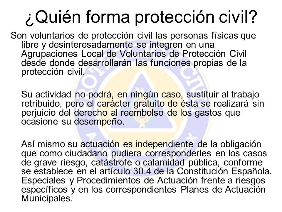 ¿Quién forma protección civil? Son voluntarios de protección civil las personas físicas que libre y desinteresadamente se integren en una Agrupaciones