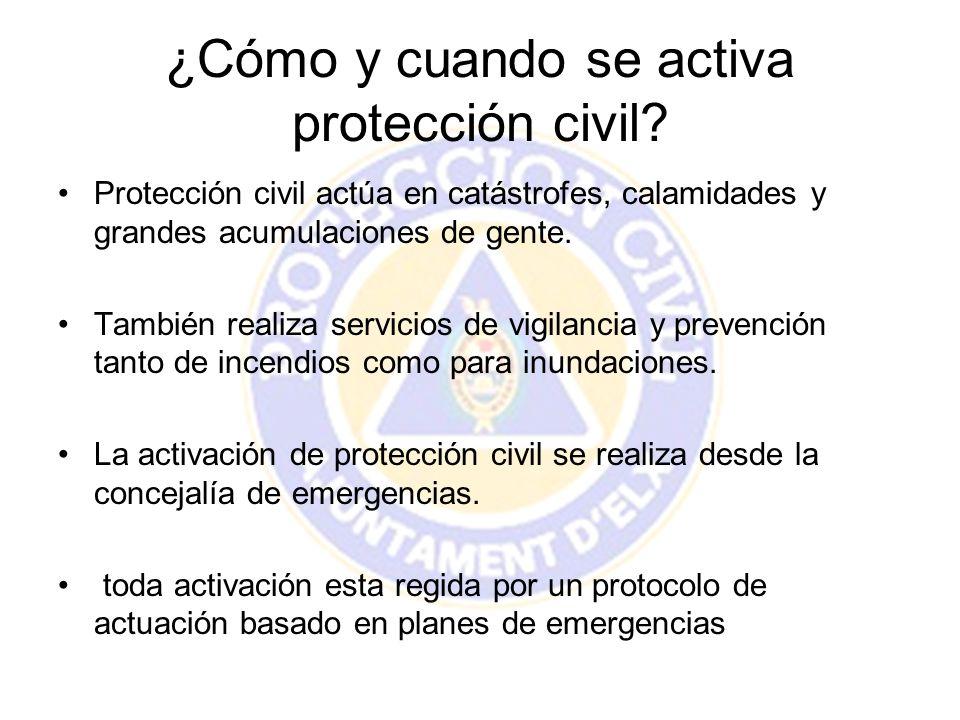 ¿Cómo y cuando se activa protección civil? Protección civil actúa en catástrofes, calamidades y grandes acumulaciones de gente. También realiza servic