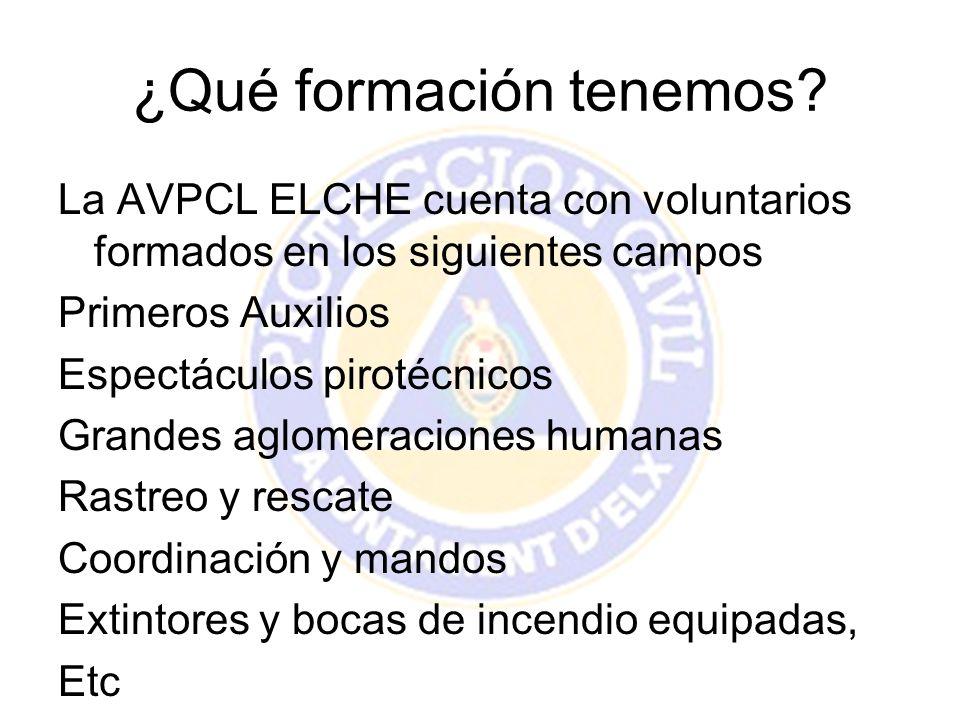 ¿Qué formación tenemos? La AVPCL ELCHE cuenta con voluntarios formados en los siguientes campos Primeros Auxilios Espectáculos pirotécnicos Grandes ag