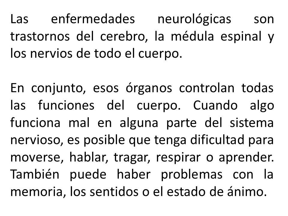 Las enfermedades neurológicas son trastornos del cerebro, la médula espinal y los nervios de todo el cuerpo. En conjunto, esos órganos controlan todas