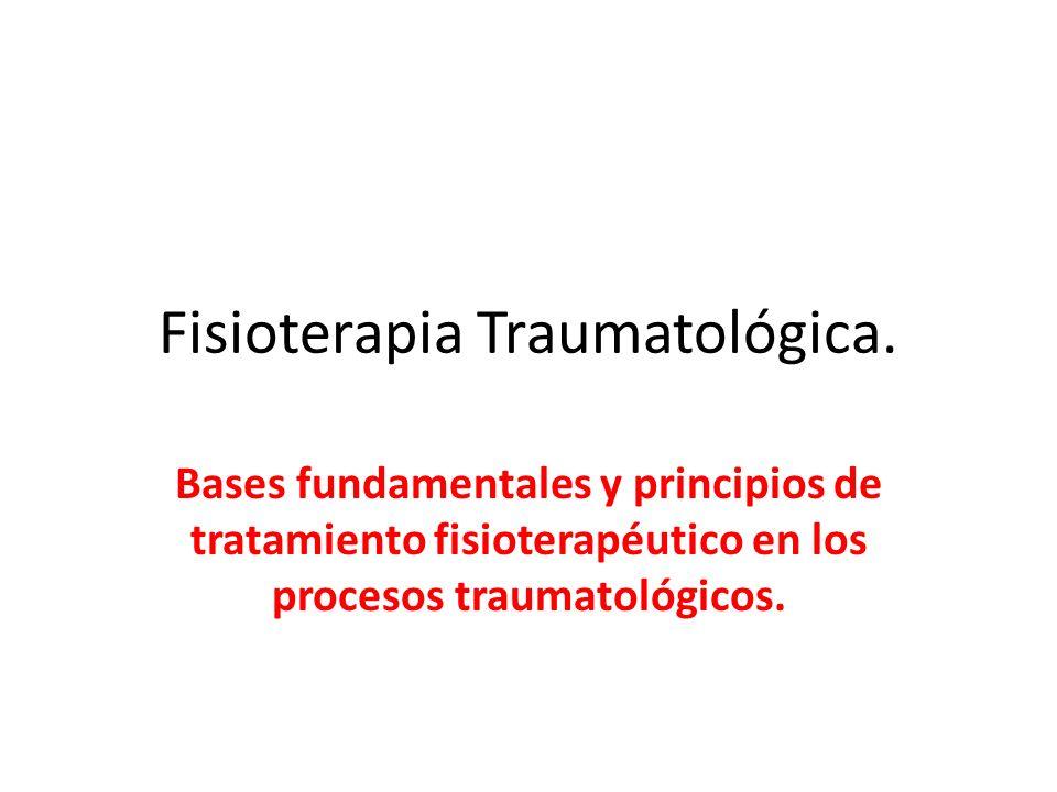 Fisioterapia Traumatológica. Bases fundamentales y principios de tratamiento fisioterapéutico en los procesos traumatológicos.