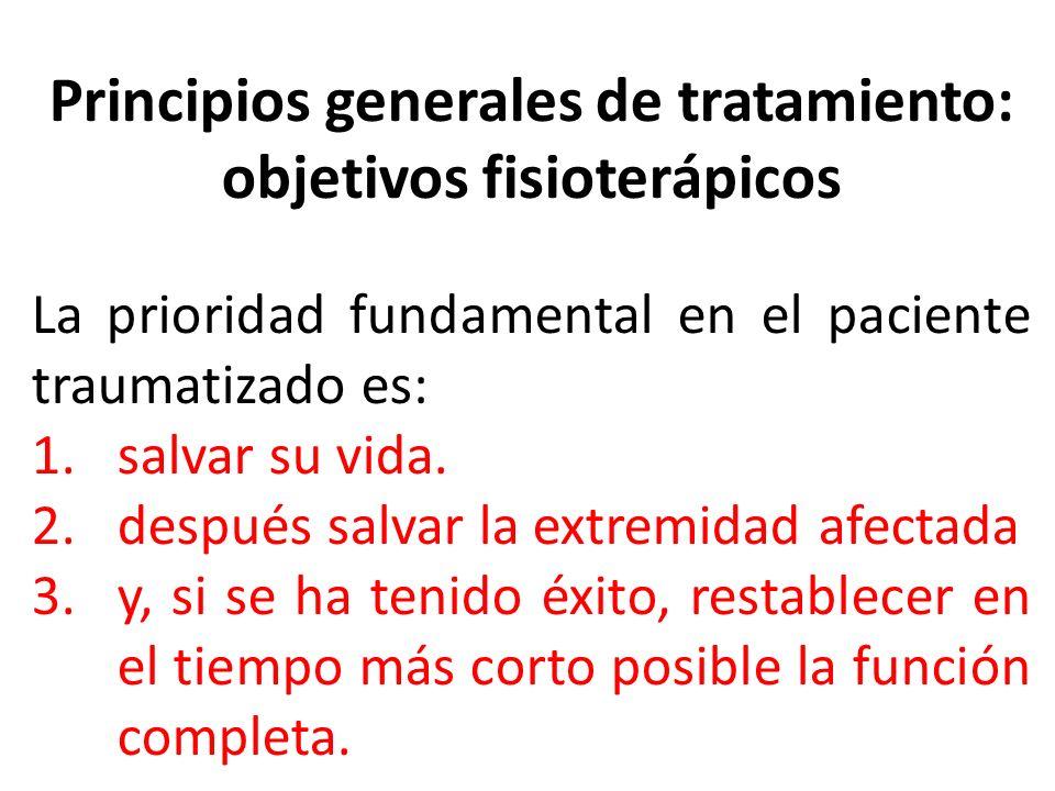 Principios generales de tratamiento: objetivos fisioterápicos La prioridad fundamental en el paciente traumatizado es: 1.salvar su vida. 2.después sal