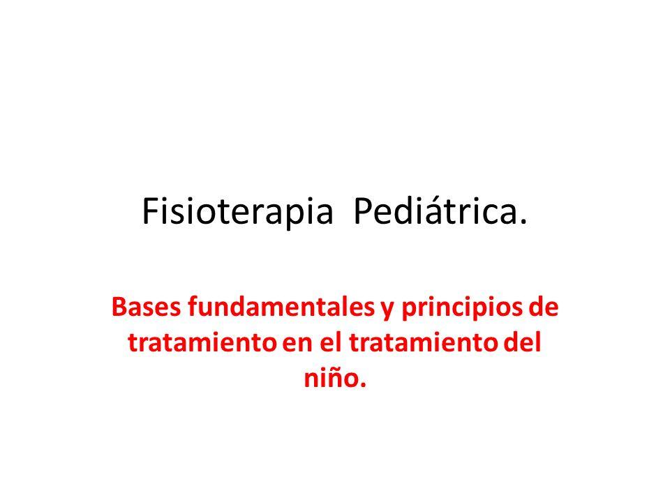 Fisioterapia Pediátrica. Bases fundamentales y principios de tratamiento en el tratamiento del niño.