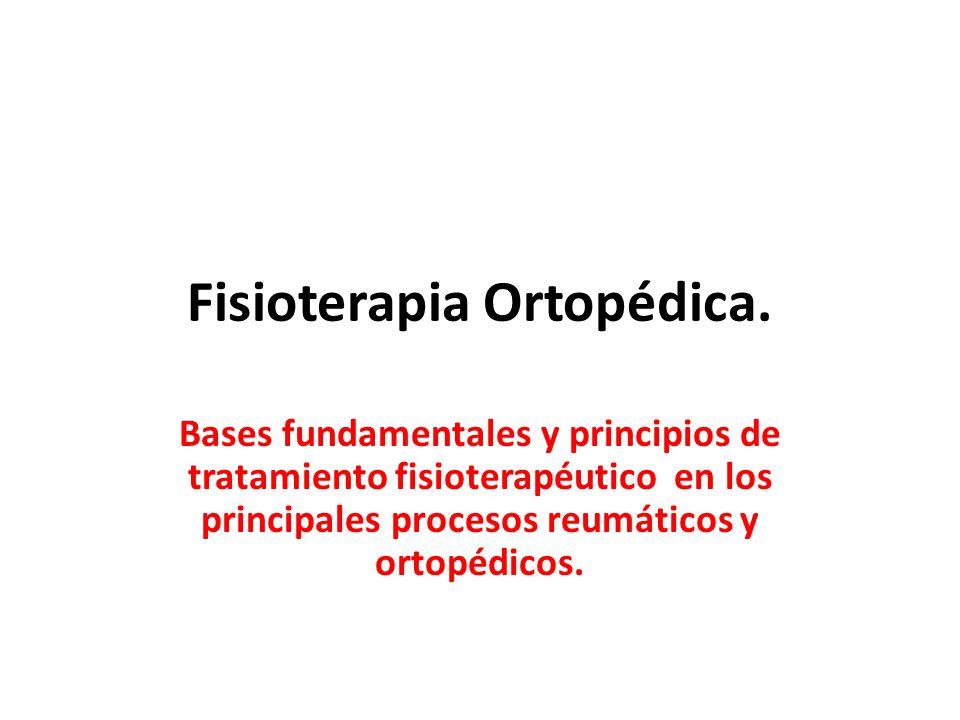 Fisioterapia Ortopédica. Bases fundamentales y principios de tratamiento fisioterapéutico en los principales procesos reumáticos y ortopédicos.