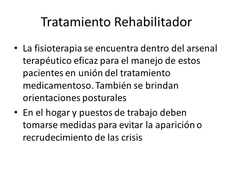 Tratamiento Rehabilitador La fisioterapia se encuentra dentro del arsenal terapéutico eficaz para el manejo de estos pacientes en unión del tratamiento medicamentoso.