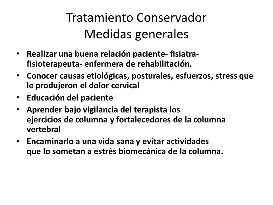 Tratamiento Conservador Medidas generales Realizar una buena relación paciente- fisiatra- fisioterapeuta- enfermera de rehabilitación. Conocer causas