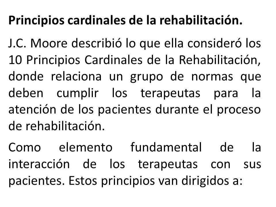J.C. Moore describió lo que ella consideró los 10 Principios Cardinales de la Rehabilitación, donde relaciona un grupo de normas que deben cumplir los
