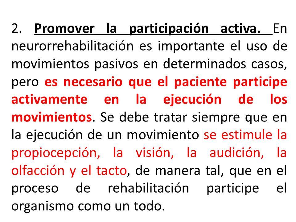2. Promover la participación activa. En neurorrehabilitación es importante el uso de movimientos pasivos en determinados casos, pero es necesario que
