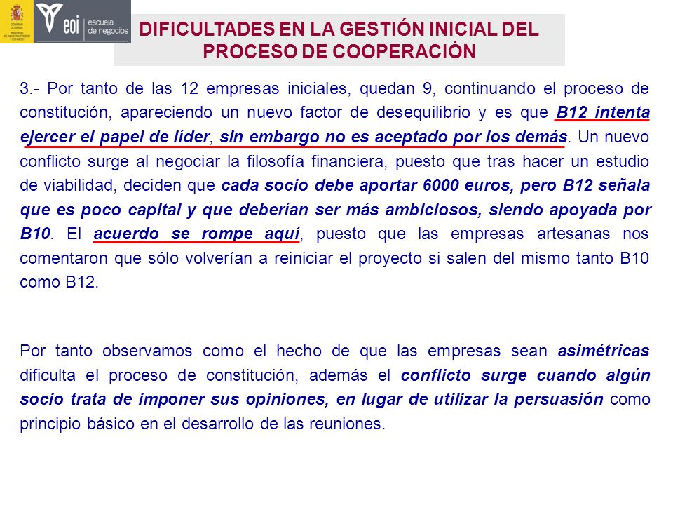 DIFICULTADES EN LA GESTIÓN INICIAL DEL PROCESO DE COOPERACIÓN 3.- Por tanto de las 12 empresas iniciales, quedan 9, continuando el proceso de constitu