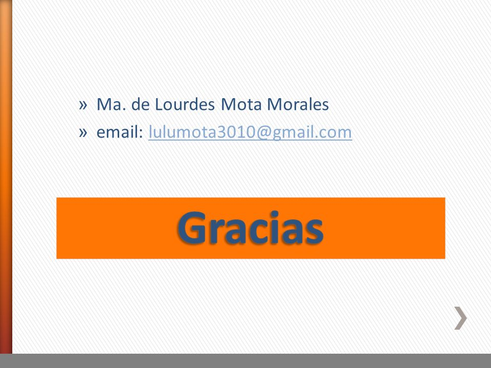 » Ma. de Lourdes Mota Morales » email: lulumota3010@gmail.comlulumota3010@gmail.com