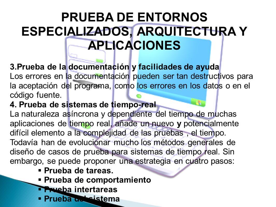 PRUEBA DE ENTORNOS ESPECIALIZADOS, ARQUITECTURA Y APLICACIONES 3.Prueba de la documentación y facilidades de ayuda Los errores en la documentación pue