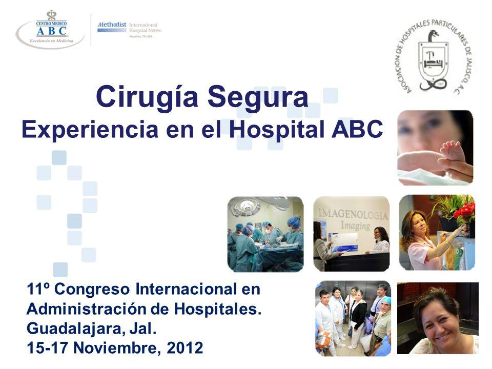 Cirugía Segura Experiencia en el Hospital ABC 11º Congreso Internacional en Administración de Hospitales. Guadalajara, Jal. 15-17 Noviembre, 2012