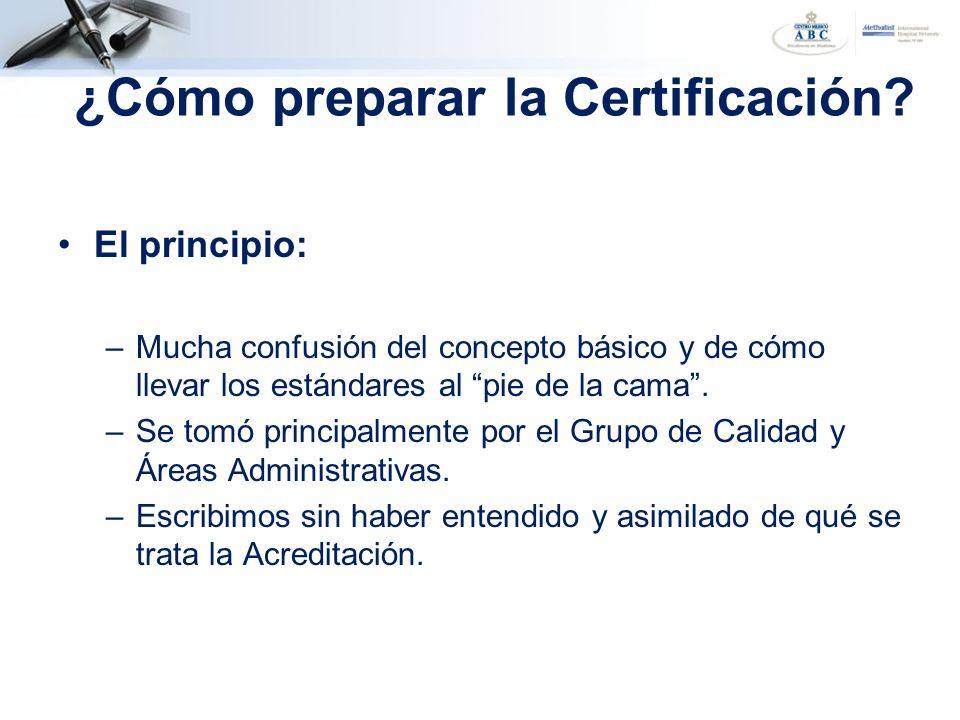 ¿Cómo preparar la Certificación? El principio: –Mucha confusión del concepto básico y de cómo llevar los estándares al pie de la cama. –Se tomó princi