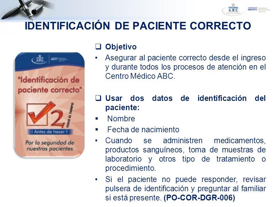 Objetivo Asegurar al paciente correcto desde el ingreso y durante todos los procesos de atención en el Centro Médico ABC. Usar dos datos de identifica