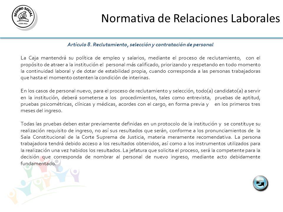 Normativa de Relaciones Laborales Artículo 8. Reclutamiento, selección y contratación de personal La Caja mantendrá su política de empleo y salarios,
