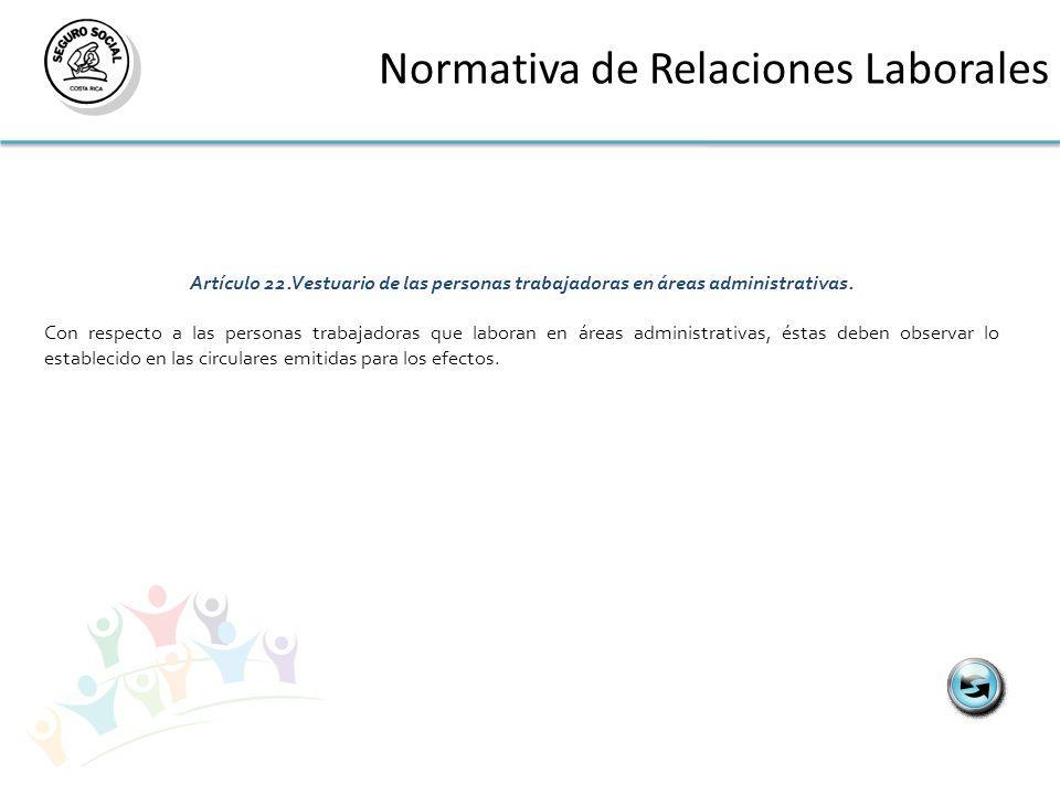 Normativa de Relaciones Laborales Artículo 22.Vestuario de las personas trabajadoras en áreas administrativas. Con respecto a las personas trabajadora