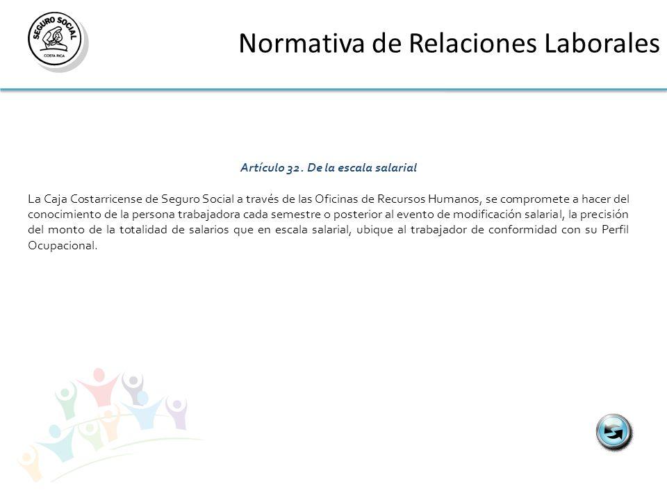 Normativa de Relaciones Laborales Artículo 32.De la escala salarial La Caja Costarricense de Seguro Social a través de las Oficinas de Recursos Humano