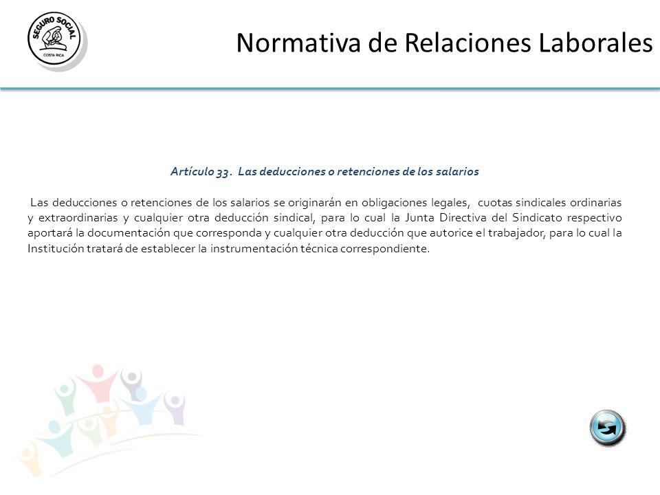 Normativa de Relaciones Laborales Artículo 33. Las deducciones o retenciones de los salarios Las deducciones o retenciones de los salarios se originar