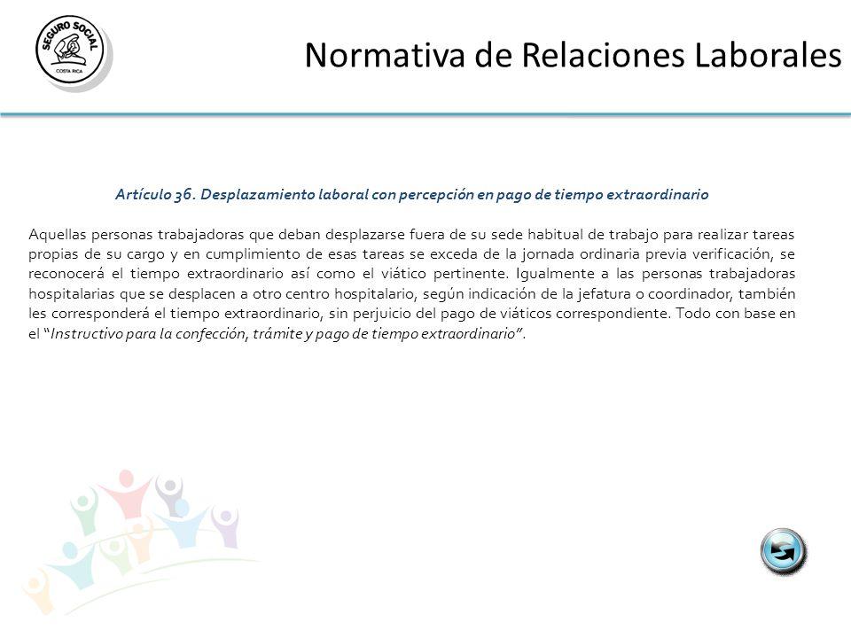 Normativa de Relaciones Laborales Artículo 36.Desplazamiento laboral con percepción en pago de tiempo extraordinario Aquellas personas trabajadoras qu