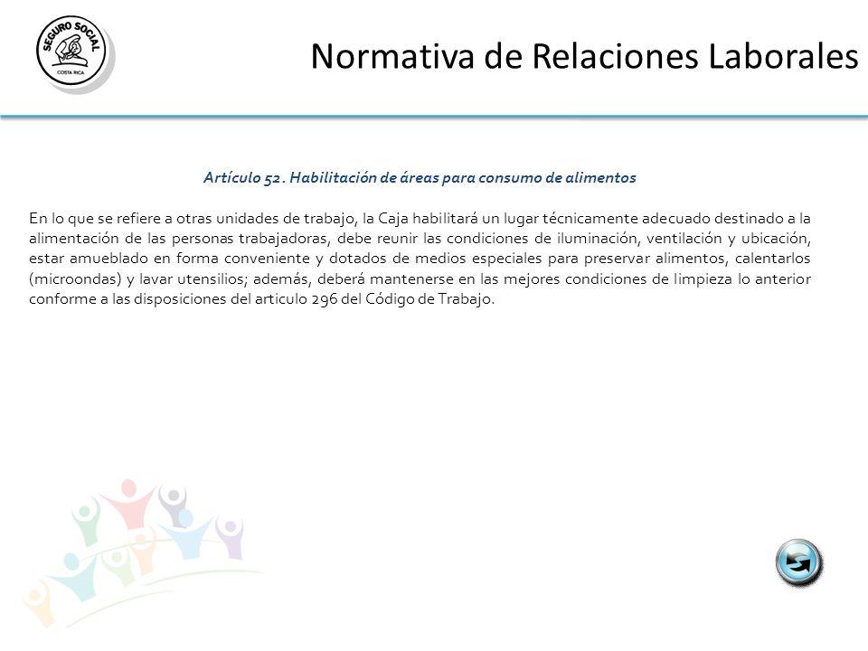 Normativa de Relaciones Laborales Artículo 52. Habilitación de áreas para consumo de alimentos En lo que se refiere a otras unidades de trabajo, la Ca