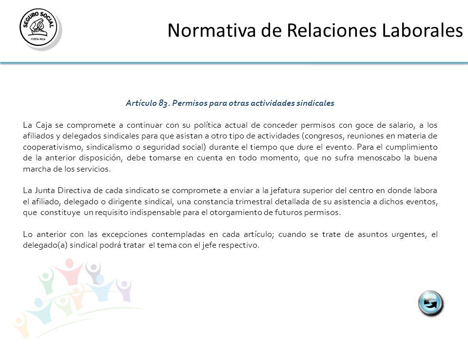 Normativa de Relaciones Laborales Artículo 83. Permisos para otras actividades sindicales La Caja se compromete a continuar con su política actual de