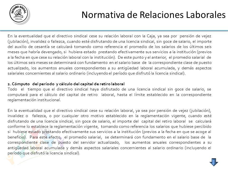 Normativa de Relaciones Laborales En la eventualidad que el directivo sindical cese su relación laboral con la Caja, ya sea por pensión de vejez (jubi