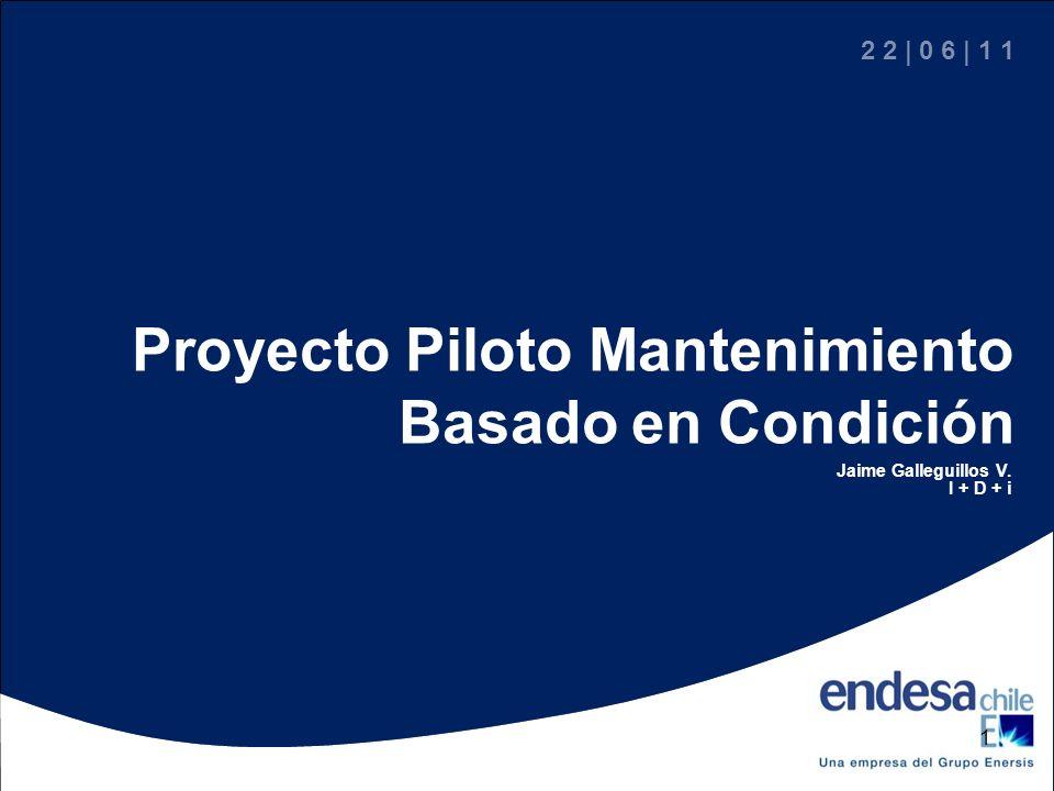 Proyecto Piloto Mantenimiento Basado en Condición 2 2 | 0 6 | 1 1 Jaime Galleguillos V. I + D + i 1
