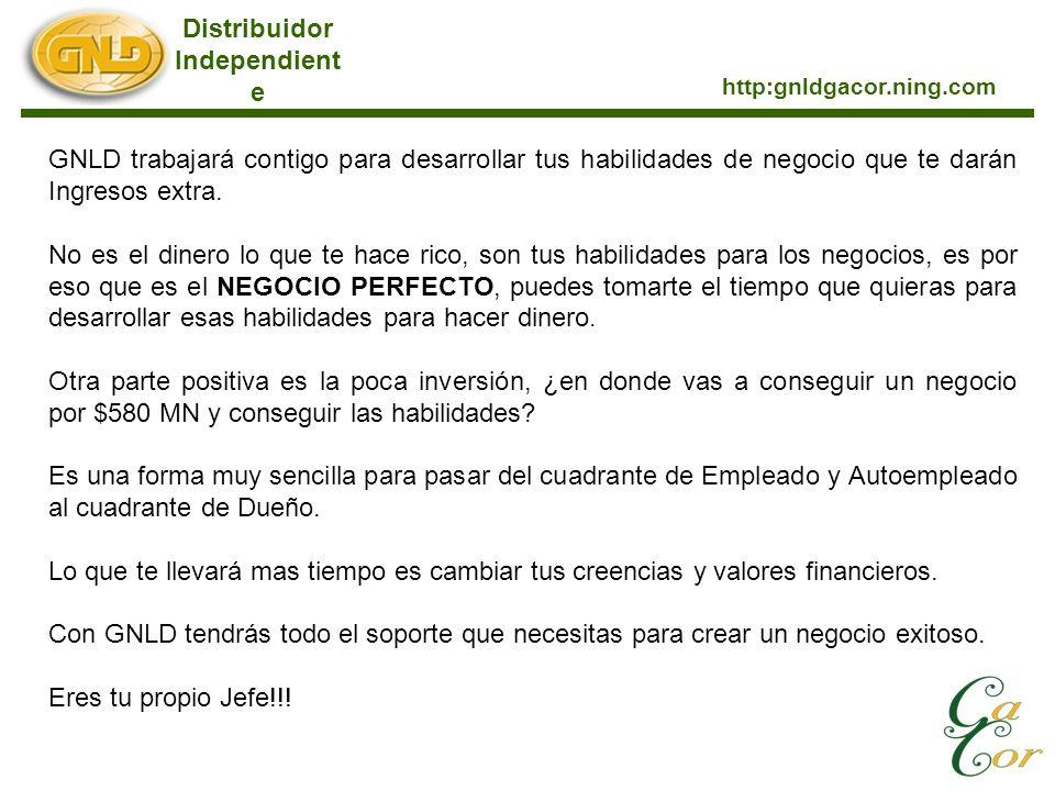 Distribuidor Independient e http:gnldgacor.ning.com GNLD trabajará contigo para desarrollar tus habilidades de negocio que te darán Ingresos extra. No